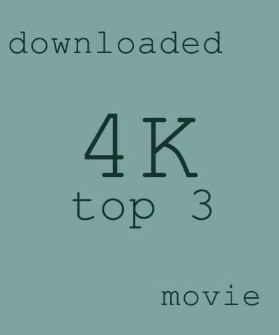 Top 3 most downloaded 4K movie 2018
